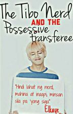The Tibo Nerd and the Possessive Transferee (Nerd Series 1) by Elkaye_