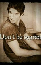 Don't Be Scared by Silly_Lily321