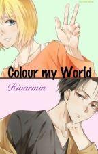 ∴ Colour my World • RIVARMIN ∴ by rivarminist
