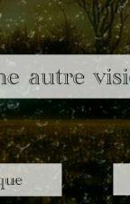 Mes Poèmes , Ma Vision Sous Un Autre Angle by martineblue