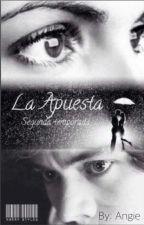 la apuesta (2da temporada) by angieliracis