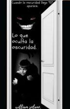(1 Parte) Lo que oculta la oscuridad. by willial1355