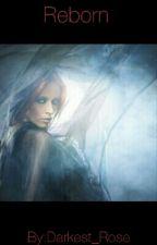 Reborn by Darkest_Rose