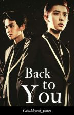 BACK TO YOU (Chanbaek / Baekyeol) (COMPLETED) by chubbyeol_jones