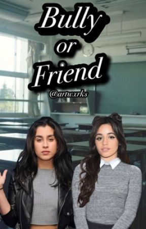 Bully or friend (Camren) by artwxrks