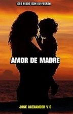 AMOR DE MADRE by alex2984