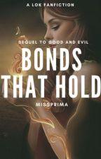 Bonds That Hold || A LOK Fanfiction  by MissPrima