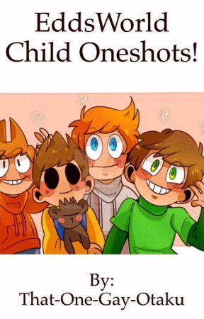 EddsWorld Child! Oneshots . by That-One-Gay-Otaku
