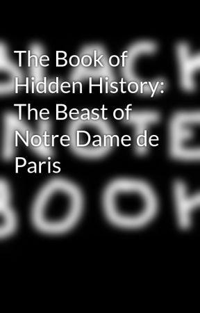 The Book of Hidden History: The Beast of Notre Dame de Paris by BlackNotebook