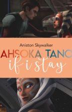 Ahsoka Tano ● If I Stay ● [a star wars retelling] by stardustjyn