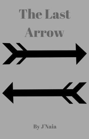 The Last Arrow (coming Soon) by TerryTheSkeloton