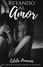 RETANDO AL AMOR (+18) by Estela2610