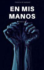 EN MIS MANOS. by KMAGCJ22