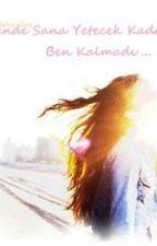 Bende Sana Yetecek Kadar Ben Kalmadı by Bahar_Hikayeleri