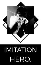 imitation hero. [PAUSADA] by asphyxiann