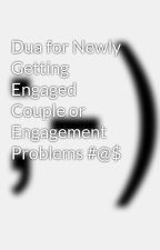 Dua for Newly Getting Engaged Couple or Engagement Problems #@$ by nawabkhanji