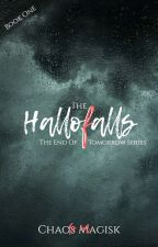 The Hallofalls [The End of Tomorrow book one] by ChaosMagisk