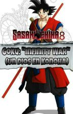 "Goku: ""Infinity War"" (Un Dios En Konoha) by SasakiUchiha8"