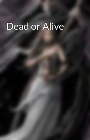 Dead or Alive by FearTheReaperBaby