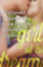 Highlander Resurrection Book Two The Return of Ahriman by DianaPierson1