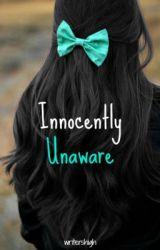 Innocently Unaware by writershigh
