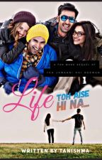 Life Toh Aise Hi Na. (Fanfic Of YJHD) by Tanishma