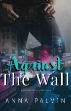 Against the Wall (rewritten version) by ANovelA