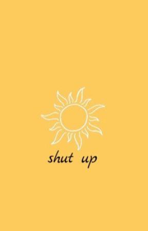 Shut up; J.m.b by forevermaya123