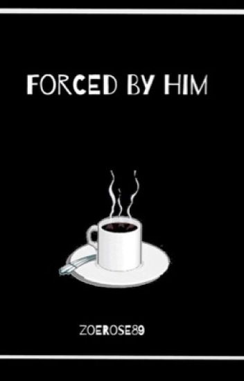 Forced By The Billionaire - Zoe❤️ - Wattpad