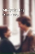 Alleigaint the true story by Fandomsaremythang