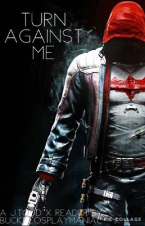 || Turn Against Me || -Jason Todd X Reader- by BuckyCosplayManiac