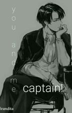 you and me Captain [Levi X reader] by firandita