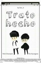 Trato Hecho 《Chansoo || OS》 by Soo_It
