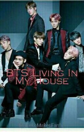 BTS Living In My House by NekoMakesFanfic
