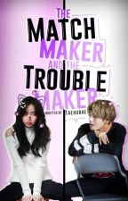 The Matchmaker and The Troublemaker | kth by taehubae