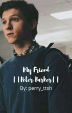 My Friend   Peter Parker    by perry_ttsh