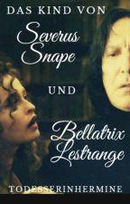 Das Kind von Severus Snape und Bellatrix Lestrange by TodesserinHermine