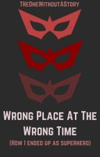 Wrong Place at the Wrong Time by TheOneWithoutAStory