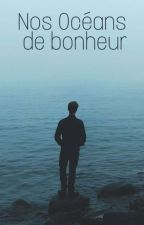 Nos océans de bonheur [T E R M I N É E] by Ooreyon