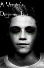A Vampire's Dangerous Love || Niall Horan by beawtv
