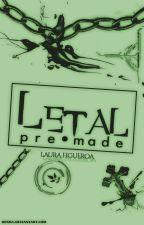 LETAL: pre•made. by LauraFigueroa2