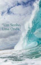 """""""Um Sonho, Uma Onda"""" by NitaJustino"""