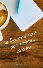 Le Fourre-tout des Petites Choses by Aislinn_Thb