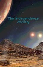 The Independence Mutiny by joshers1981