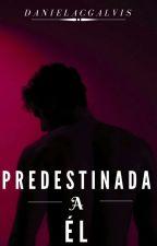 PREDESTINADA A ÉL by danielacgalvis