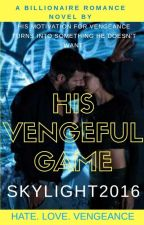 His Vengeful Game(Wattys2018) by Skylight2016