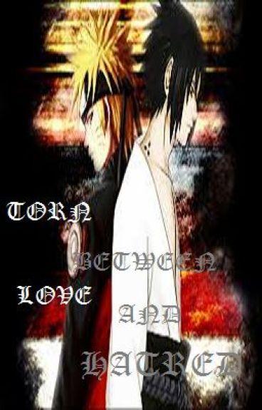 Torn Between Love And Hate {SasuNaru} {Yaoi} by refresh