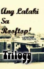 Ang Lalaki Sa Rooftop Trilogy by YorTzekai