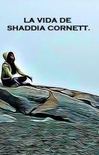 La vida de Shaddia Cornett. by AnaYad_Vill