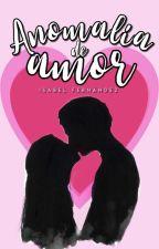 Anomalía de amor /S.M by Yfinefable